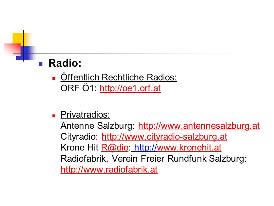 Radio: Öffentlich Rechtliche Radios: ORF Ö1: http://oe1.orf.at