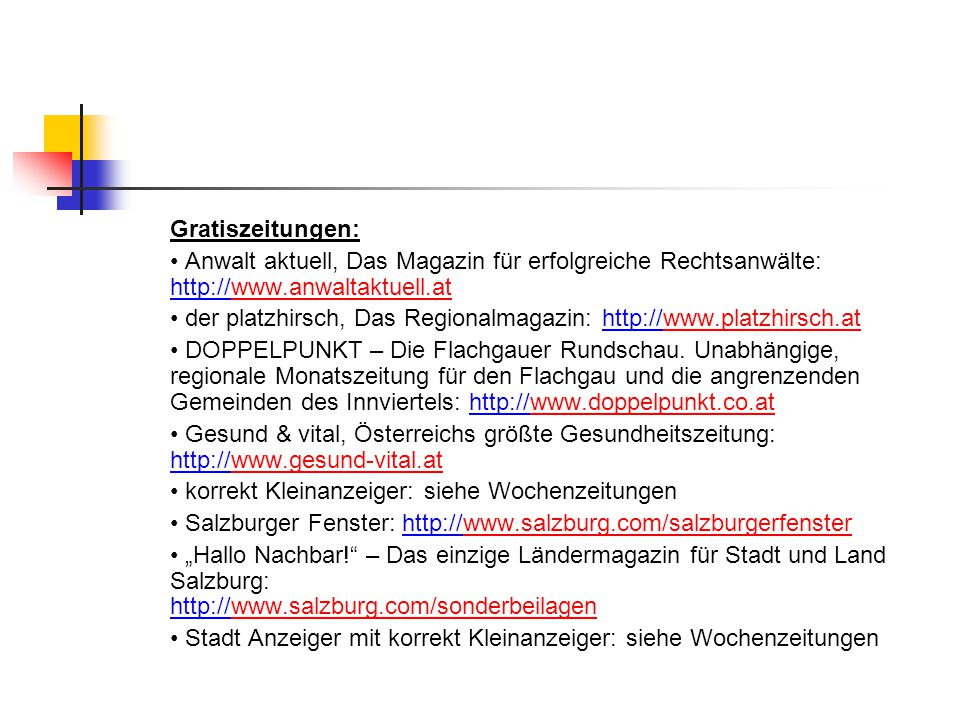 Gratiszeitungen: • Anwalt aktuell, Das Magazin für erfolgreiche Rechtsanwälte: http://www.anwaltaktuell.at.