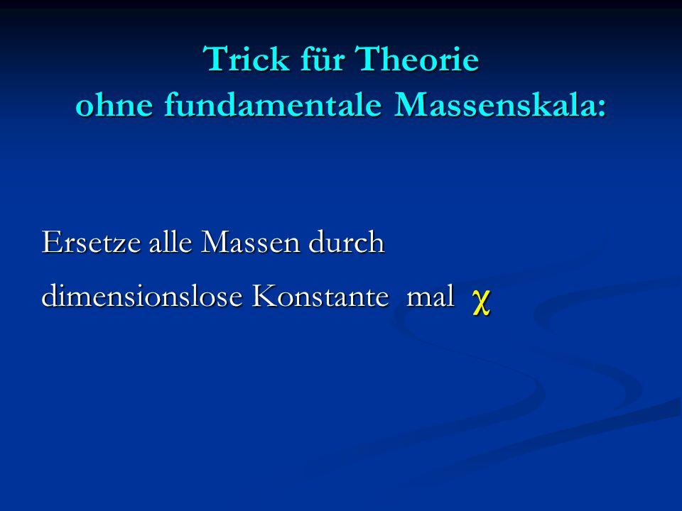 Trick für Theorie ohne fundamentale Massenskala: