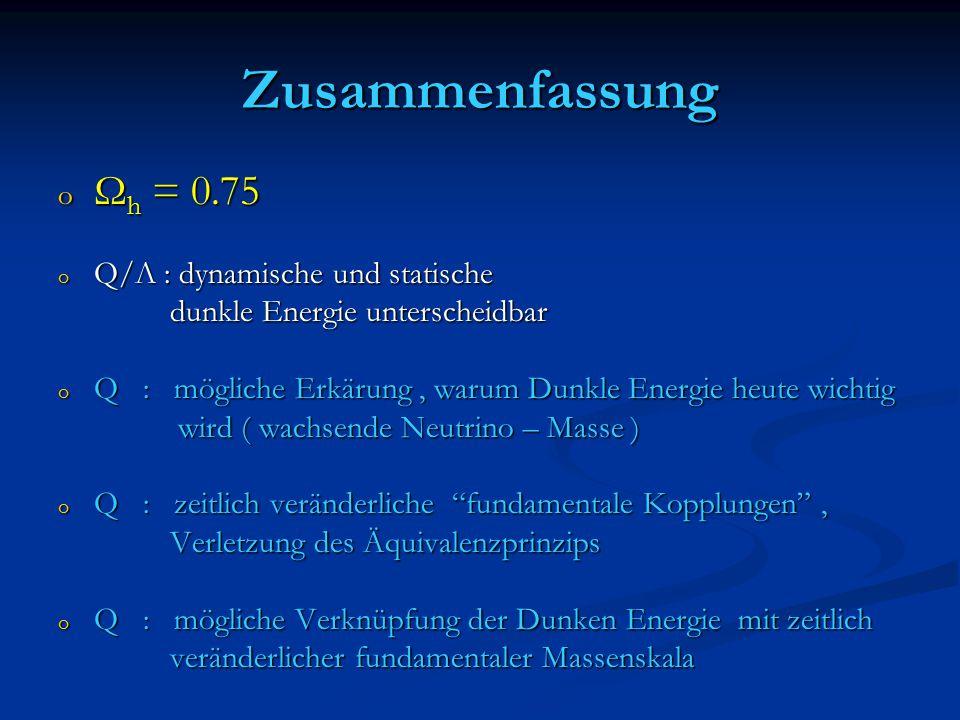 Zusammenfassung Ωh = 0.75 Q/Λ : dynamische und statische