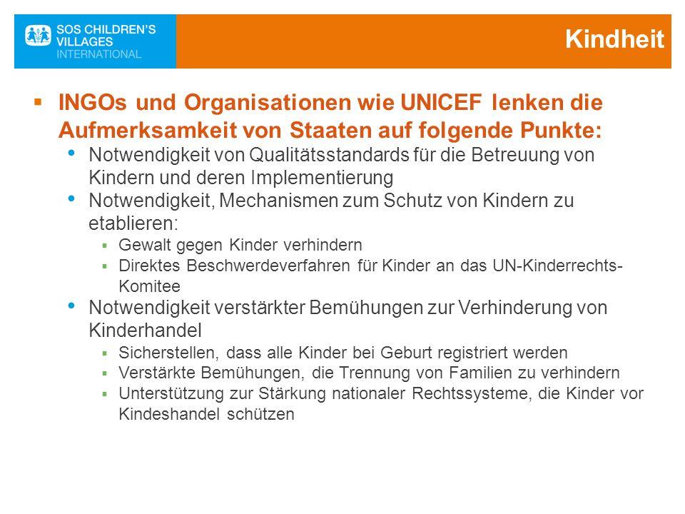 Kindheit INGOs und Organisationen wie UNICEF lenken die Aufmerksamkeit von Staaten auf folgende Punkte: