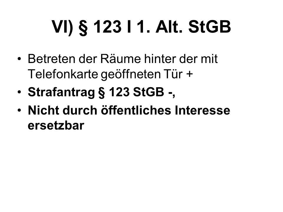 VI) § 123 I 1. Alt. StGB Betreten der Räume hinter der mit Telefonkarte geöffneten Tür + Strafantrag § 123 StGB -,