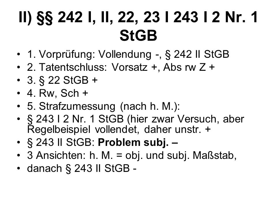 II) §§ 242 I, II, 22, 23 I 243 I 2 Nr. 1 StGB 1. Vorprüfung: Vollendung -, § 242 II StGB. 2. Tatentschluss: Vorsatz +, Abs rw Z +