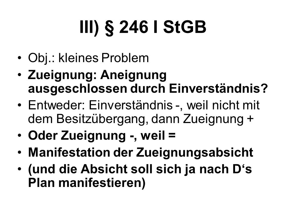 III) § 246 I StGB Obj.: kleines Problem