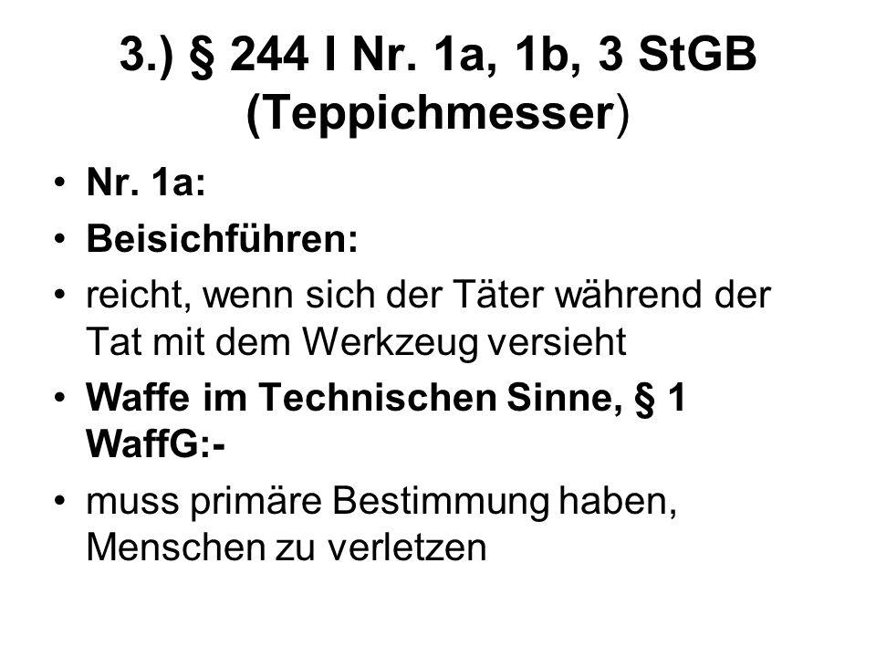 3.) § 244 I Nr. 1a, 1b, 3 StGB (Teppichmesser)