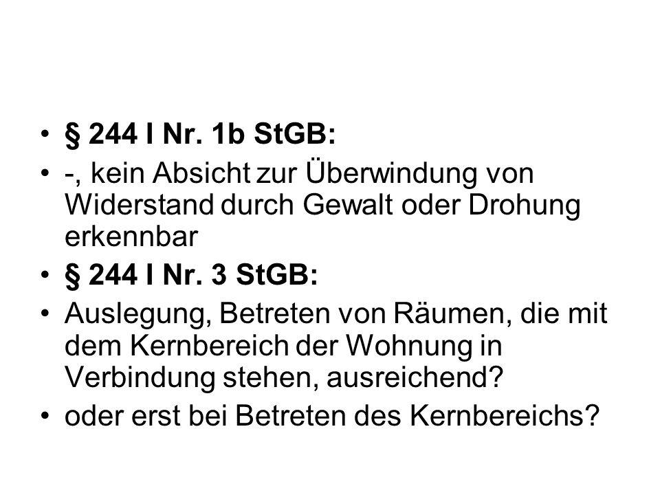 § 244 I Nr. 1b StGB: -, kein Absicht zur Überwindung von Widerstand durch Gewalt oder Drohung erkennbar.