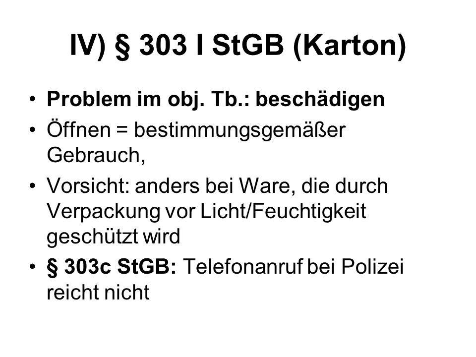 IV) § 303 I StGB (Karton) Problem im obj. Tb.: beschädigen