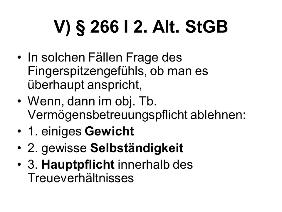 V) § 266 I 2. Alt. StGB In solchen Fällen Frage des Fingerspitzengefühls, ob man es überhaupt anspricht,