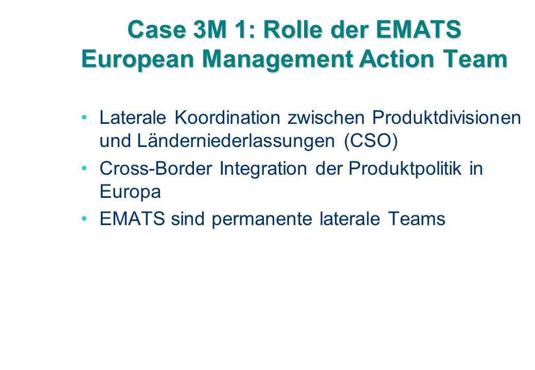 Case 3M 1: Rolle der EMATS European Management Action Team