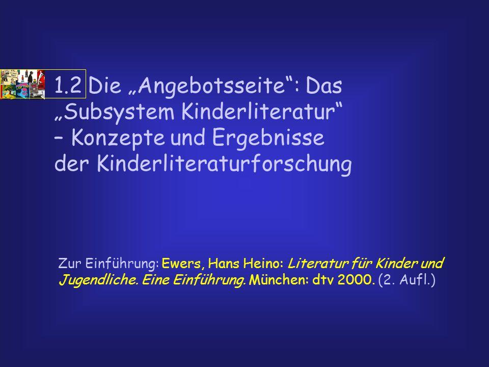 """1.2 Die """"Angebotsseite : Das """"Subsystem Kinderliteratur – Konzepte und Ergebnisse der Kinderliteraturforschung"""