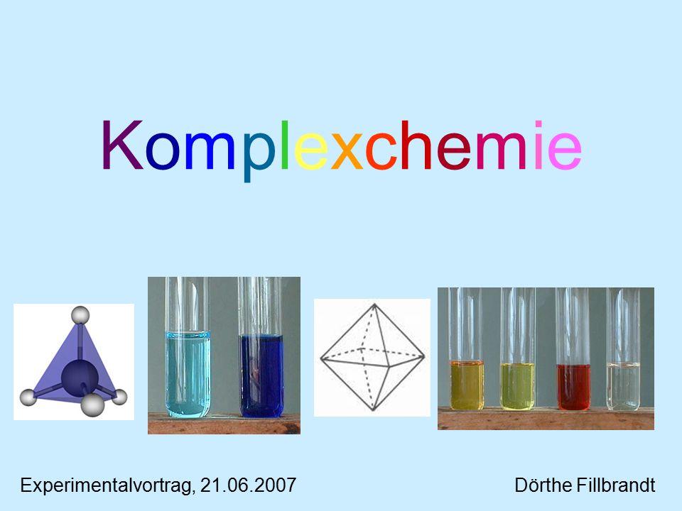 Komplexchemie Experimentalvortrag, 21.06.2007 Dörthe Fillbrandt