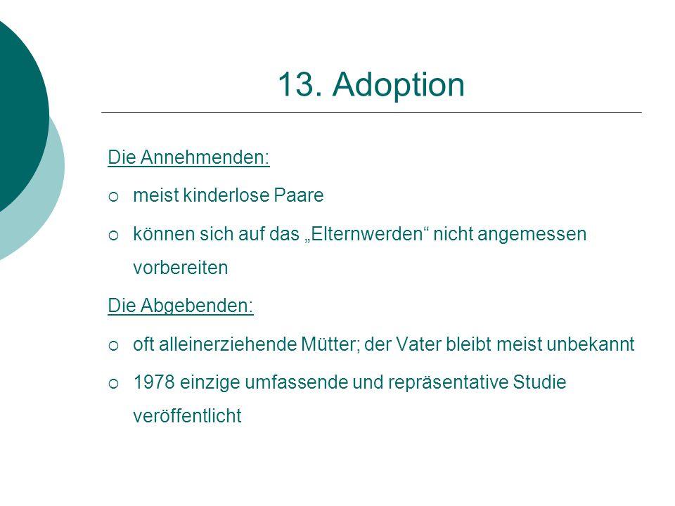 13. Adoption Die Annehmenden: meist kinderlose Paare