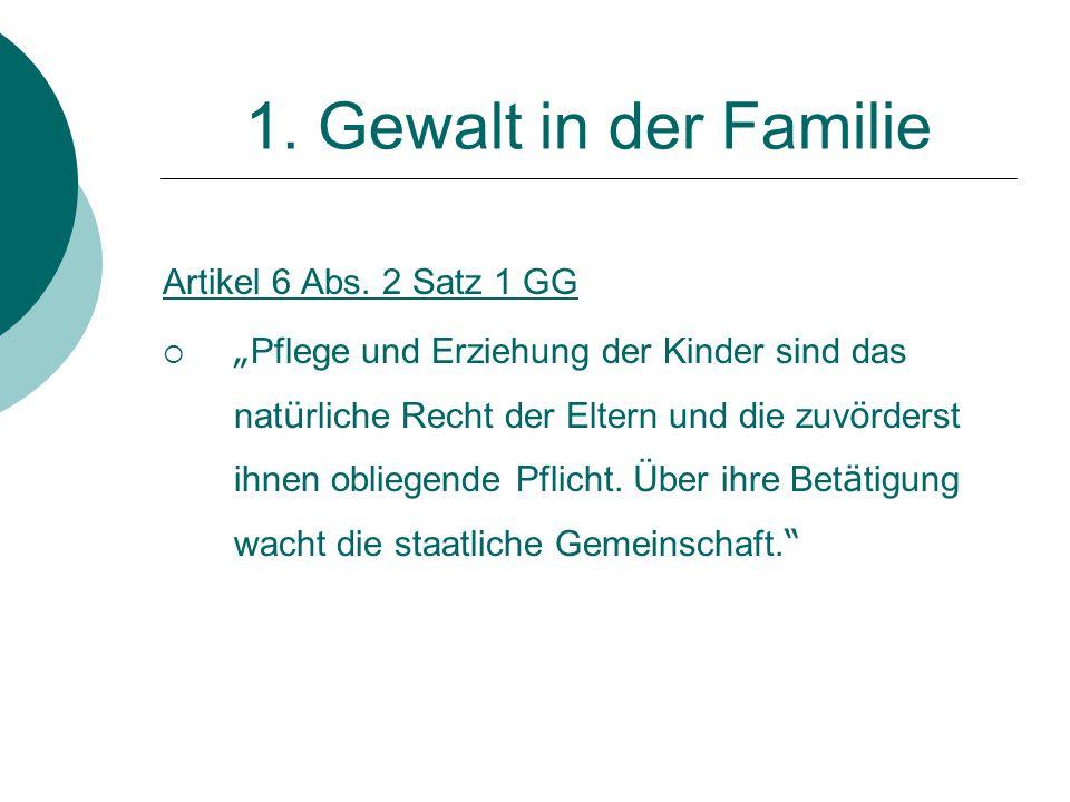 1. Gewalt in der Familie Artikel 6 Abs. 2 Satz 1 GG