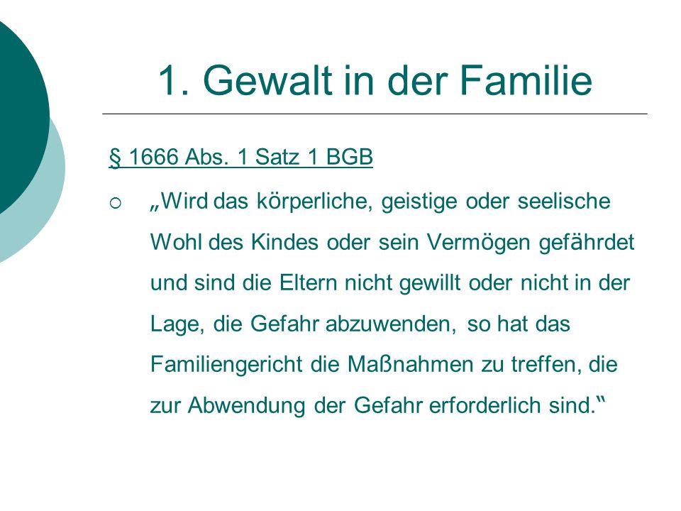 1. Gewalt in der Familie § 1666 Abs. 1 Satz 1 BGB