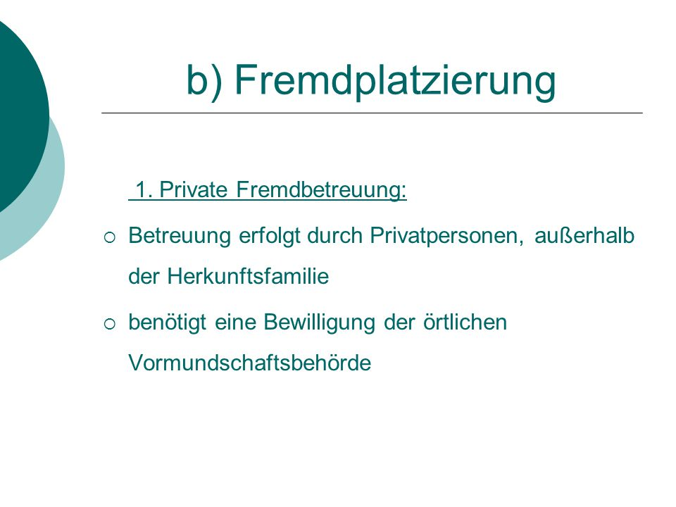 b) Fremdplatzierung 1. Private Fremdbetreuung: