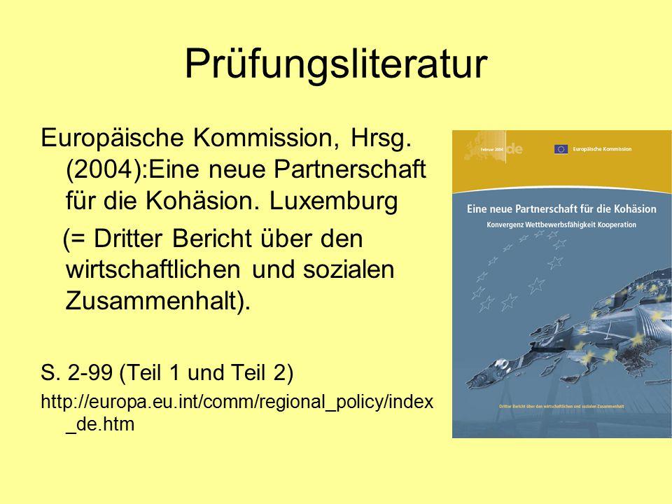 Prüfungsliteratur Europäische Kommission, Hrsg. (2004):Eine neue Partnerschaft für die Kohäsion. Luxemburg.