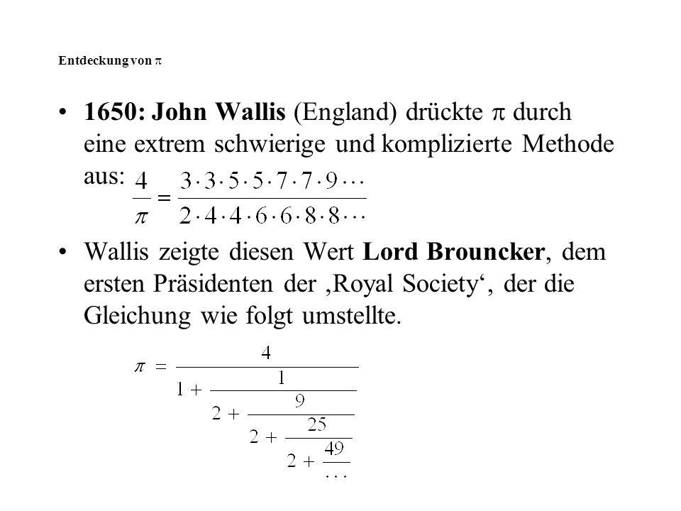Entdeckung von  1650: John Wallis (England) drückte  durch eine extrem schwierige und komplizierte Methode aus: