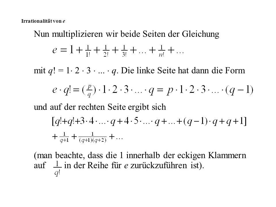 Nun multiplizieren wir beide Seiten der Gleichung