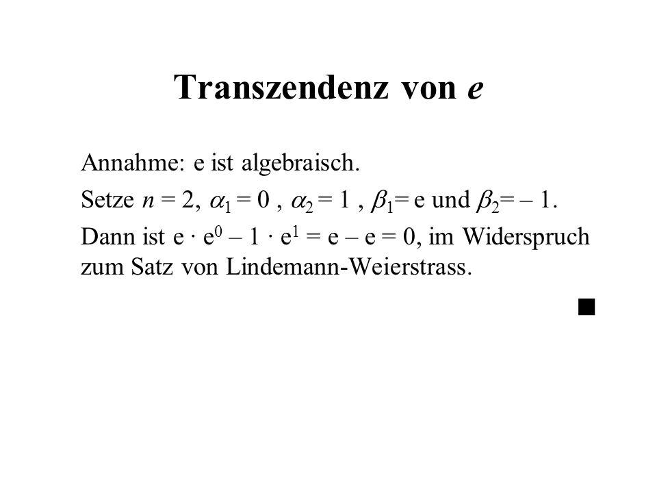 Transzendenz von e Annahme: e ist algebraisch.