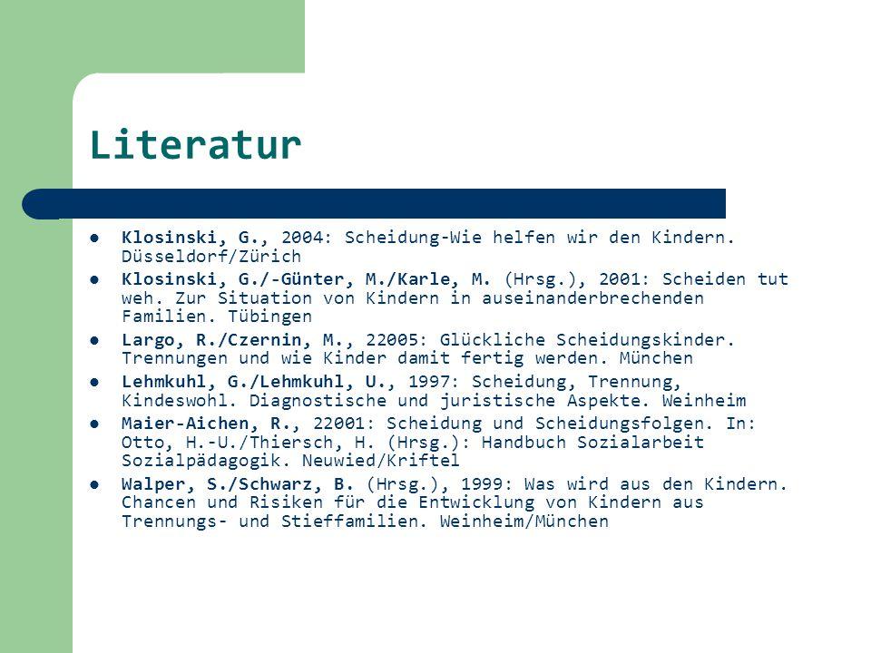 Literatur Klosinski, G., 2004: Scheidung-Wie helfen wir den Kindern. Düsseldorf/Zürich.