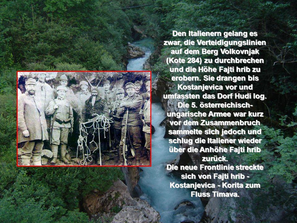 Den Italienern gelang es zwar, die Verteidigungslinien auf dem Berg Volkovnjak (Kote 284) zu durchbrechen und die Höhe Fajti hrib zu erobern.