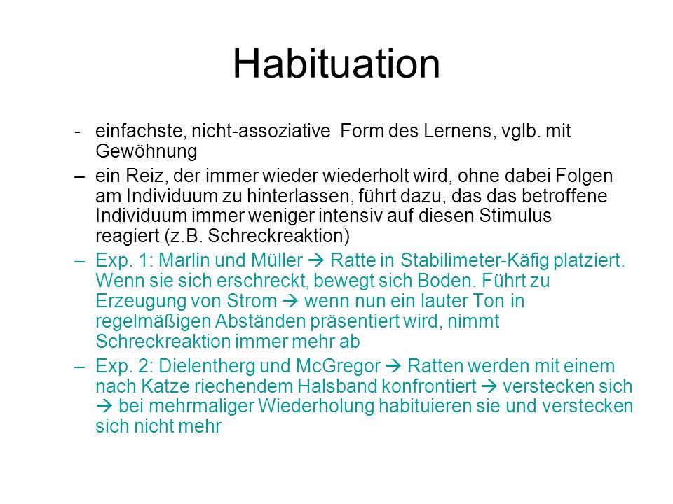 Habituation einfachste, nicht-assoziative Form des Lernens, vglb. mit Gewöhnung.