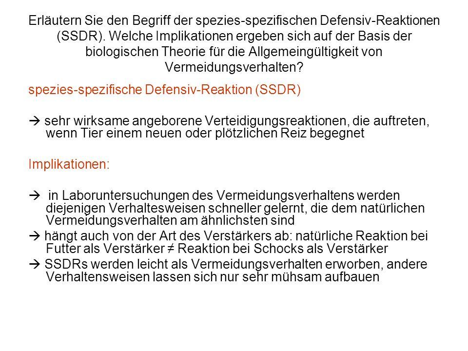 Erläutern Sie den Begriff der spezies-spezifischen Defensiv-Reaktionen (SSDR). Welche Implikationen ergeben sich auf der Basis der biologischen Theorie für die Allgemeingültigkeit von Vermeidungsverhalten