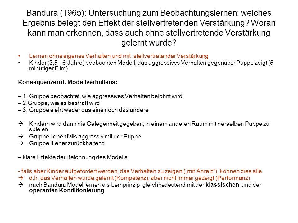 Bandura (1965): Untersuchung zum Beobachtungslernen: welches Ergebnis belegt den Effekt der stellvertretenden Verstärkung Woran kann man erkennen, dass auch ohne stellvertretende Verstärkung gelernt wurde