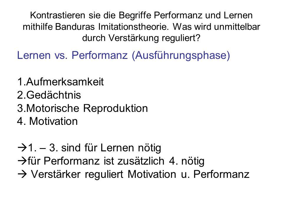 Lernen vs. Performanz (Ausführungsphase) 1.Aufmerksamkeit 2.Gedächtnis