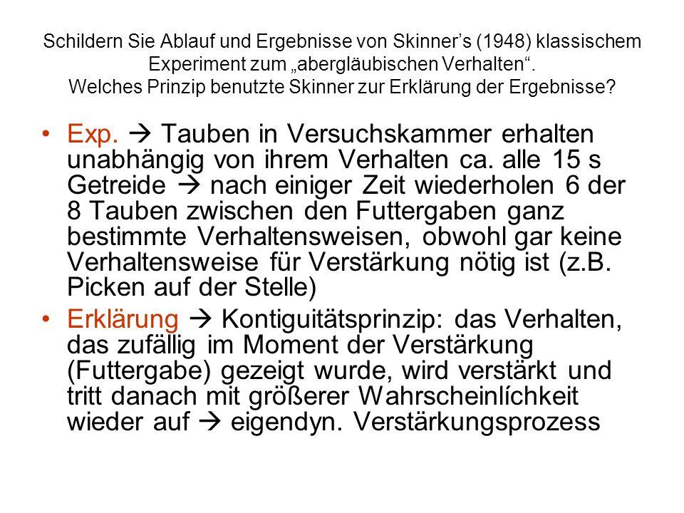 """Schildern Sie Ablauf und Ergebnisse von Skinner's (1948) klassischem Experiment zum """"abergläubischen Verhalten . Welches Prinzip benutzte Skinner zur Erklärung der Ergebnisse"""