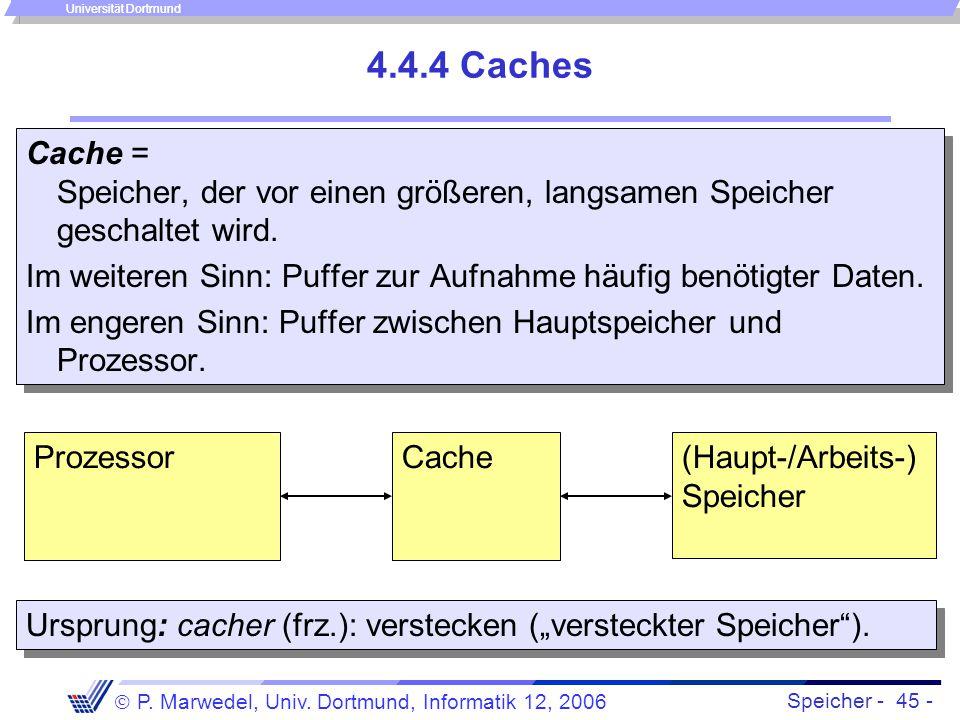 4.4.4 Caches Cache = Speicher, der vor einen größeren, langsamen Speicher geschaltet wird.