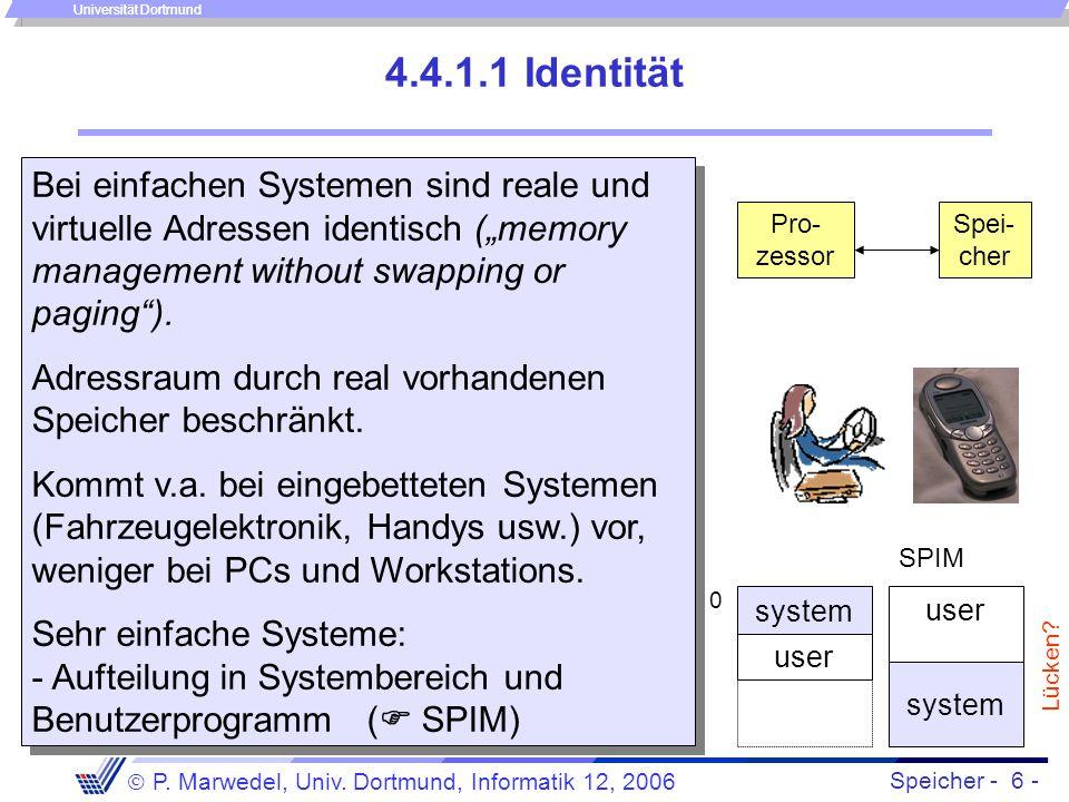 """4.4.1.1 Identität Bei einfachen Systemen sind reale und virtuelle Adressen identisch (""""memory management without swapping or paging )."""