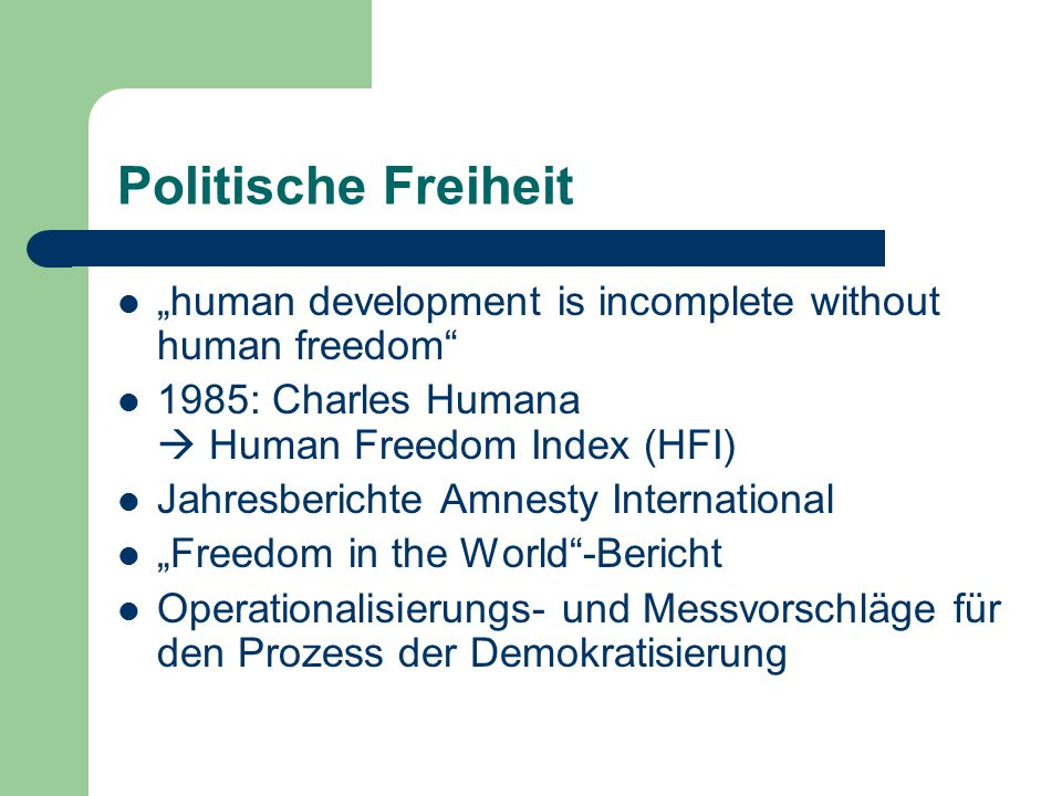 "Politische Freiheit ""human development is incomplete without human freedom 1985: Charles Humana  Human Freedom Index (HFI)"