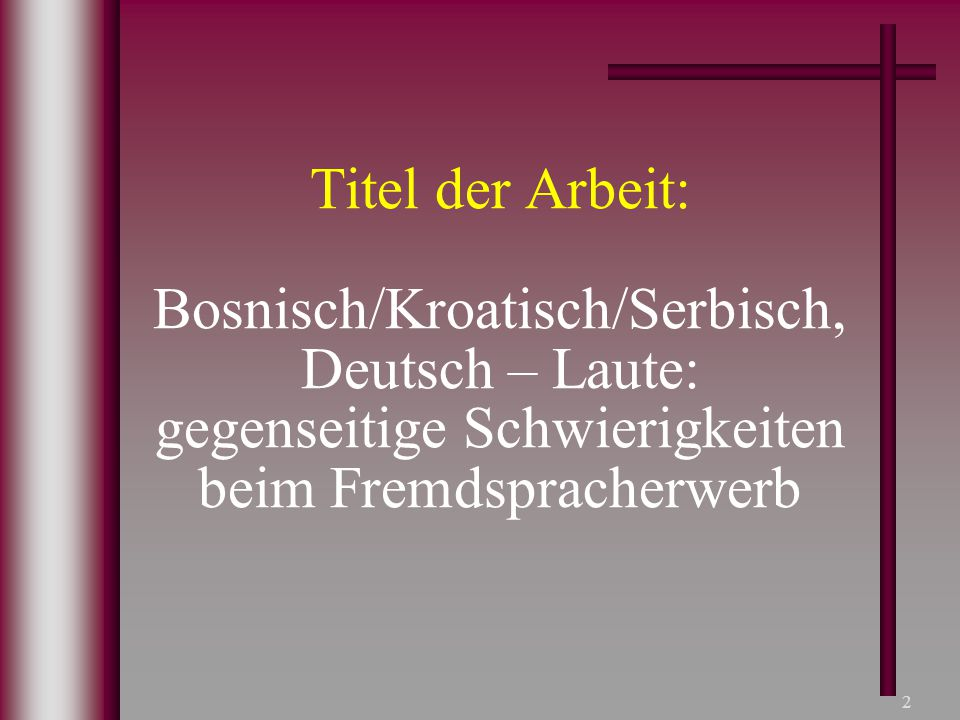 Titel der Arbeit: Bosnisch/Kroatisch/Serbisch, Deutsch – Laute: gegenseitige Schwierigkeiten beim Fremdspracherwerb