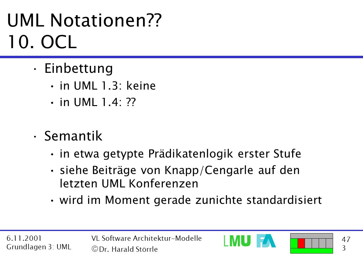 UML Notationen 10. OCL Einbettung Semantik in UML 1.3: keine
