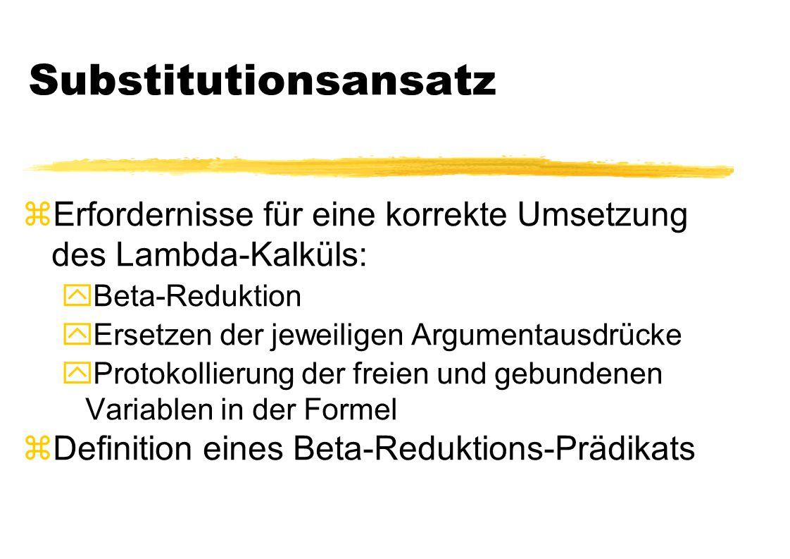 Substitutionsansatz Erfordernisse für eine korrekte Umsetzung des Lambda-Kalküls: Beta-Reduktion.