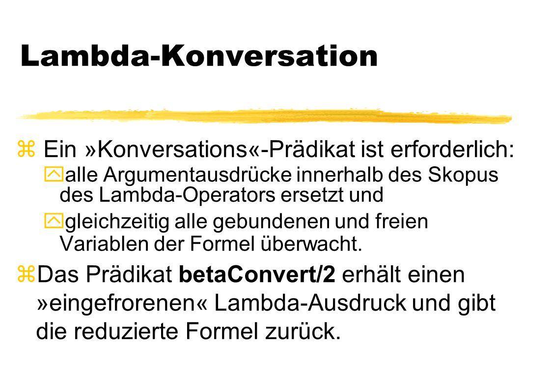 Lambda-Konversation Ein »Konversations«-Prädikat ist erforderlich: