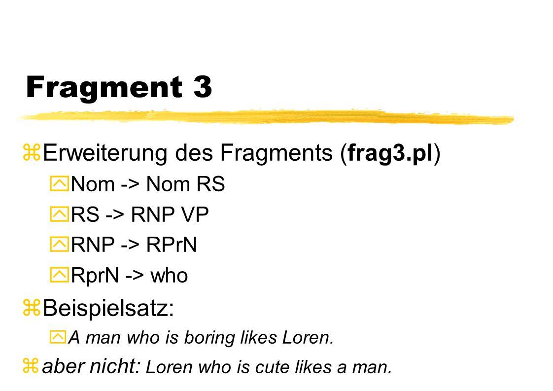 Fragment 3 Erweiterung des Fragments (frag3.pl) Beispielsatz: