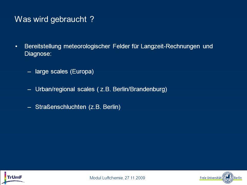 Was wird gebraucht Bereitstellung meteorologischer Felder für Langzeit-Rechnungen und Diagnose: large scales (Europa)
