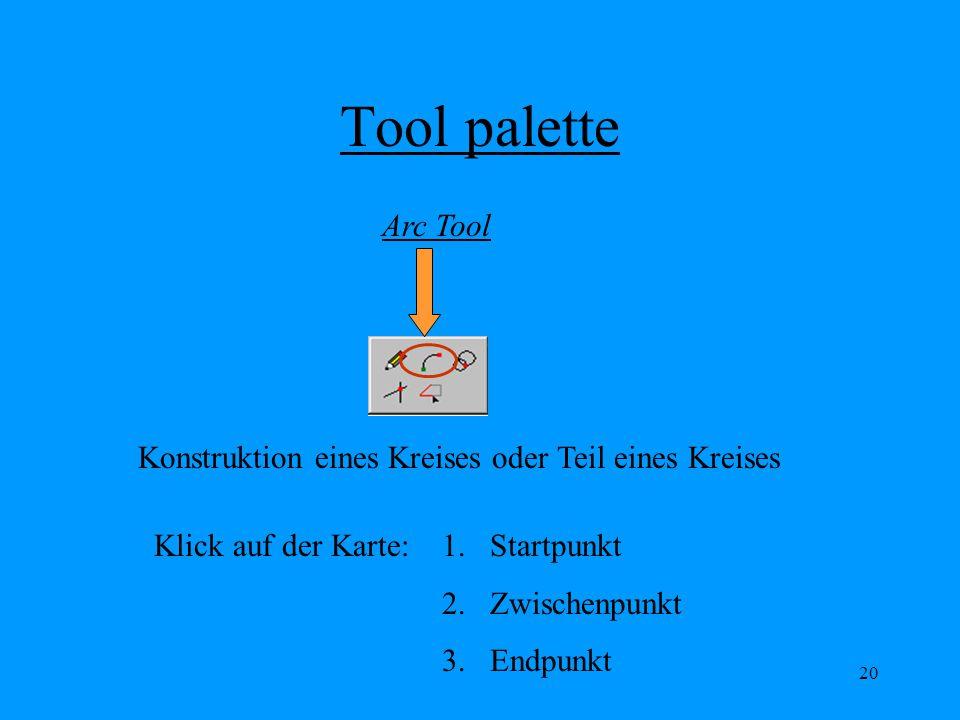 Tool palette Arc Tool. Konstruktion eines Kreises oder Teil eines Kreises. Klick auf der Karte: Startpunkt.