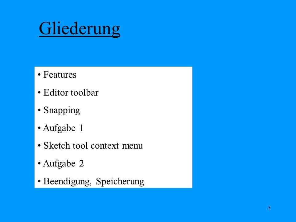 Gliederung Features Editor toolbar Snapping Aufgabe 1