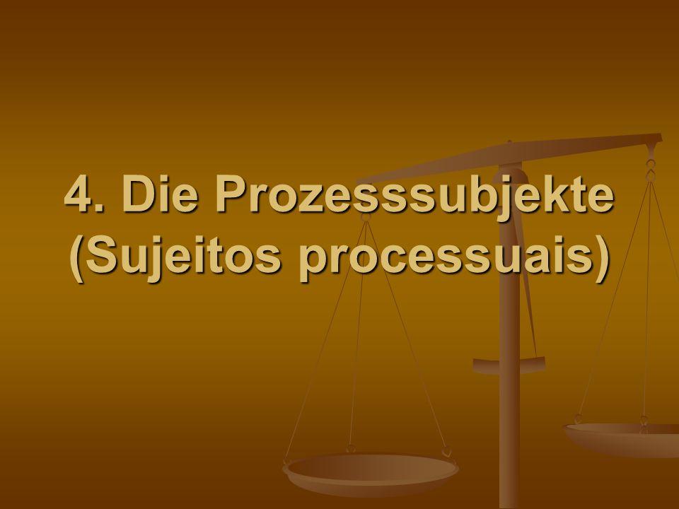 4. Die Prozesssubjekte (Sujeitos processuais)