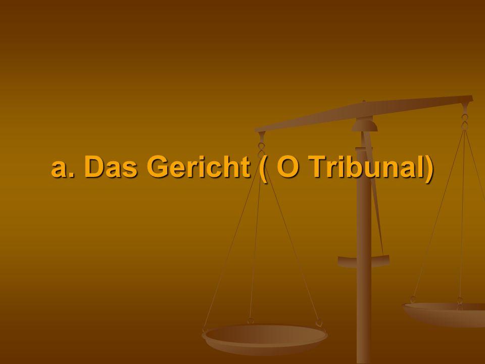 a. Das Gericht ( O Tribunal)