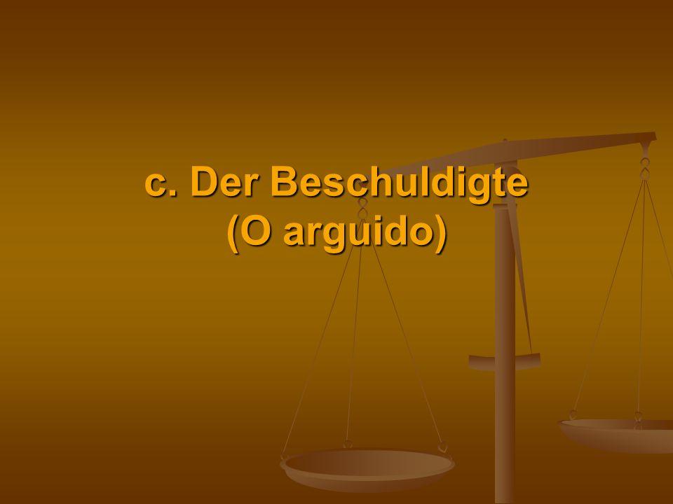 c. Der Beschuldigte (O arguido)