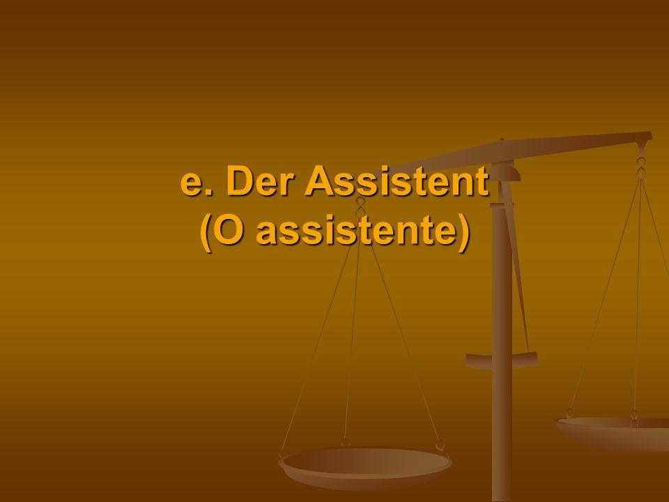 e. Der Assistent (O assistente)