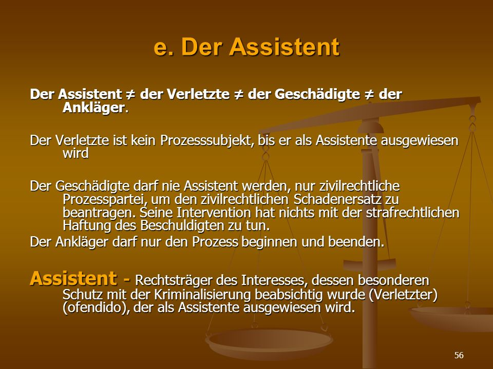 e. Der Assistent Der Assistent ≠ der Verletzte ≠ der Geschädigte ≠ der Ankläger.