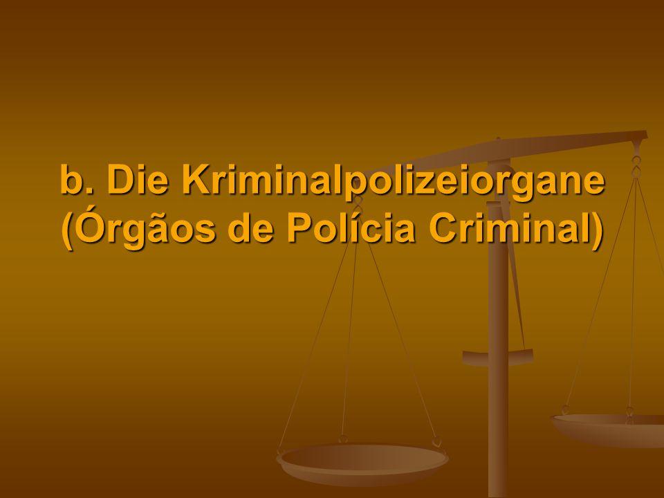 b. Die Kriminalpolizeiorgane (Órgãos de Polícia Criminal)