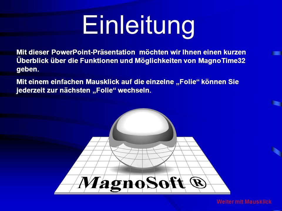 EinleitungMit dieser PowerPoint-Präsentation möchten wir Ihnen einen kurzen Überblick über die Funktionen und Möglichkeiten von MagnoTime32 geben.