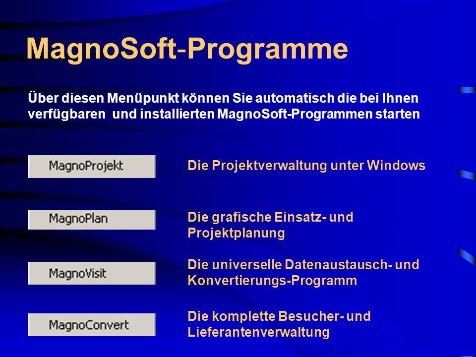 MagnoSoft-ProgrammeÜber diesen Menüpunkt können Sie automatisch die bei Ihnen verfügbaren und installierten MagnoSoft-Programmen starten.