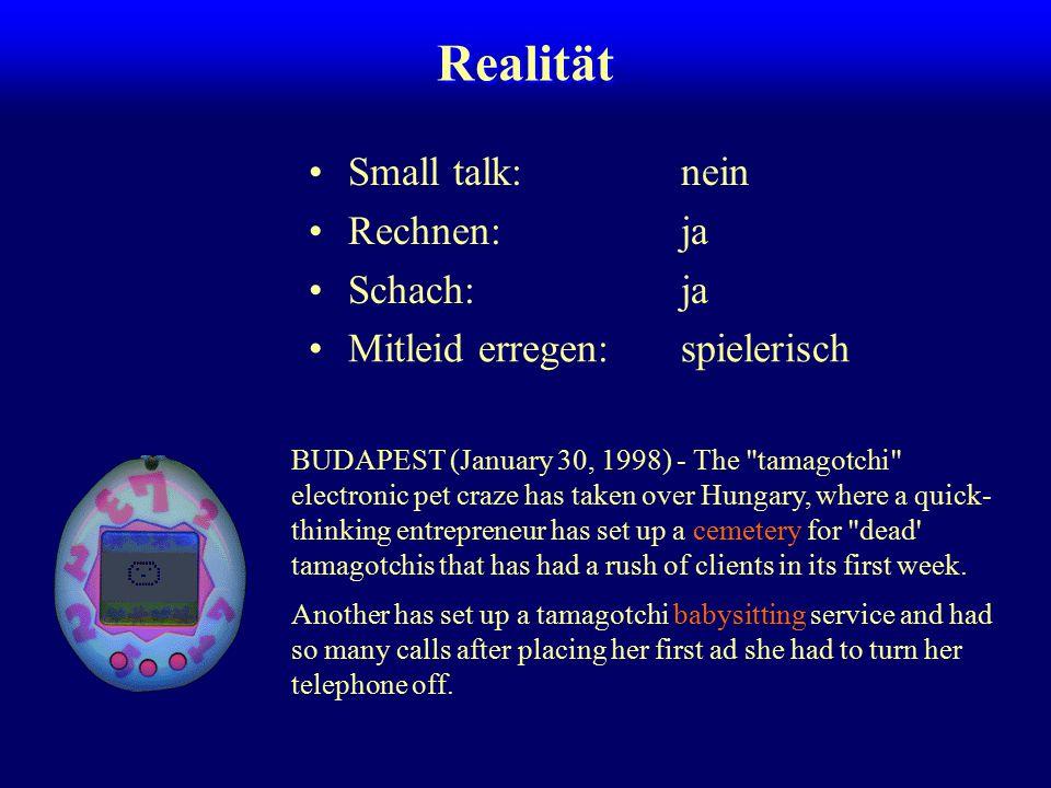 Realität Small talk: nein Rechnen: ja Schach: ja